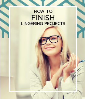 How to Finally Finish Your Lingering Projects
