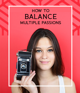 How to Balance Multiple Passions