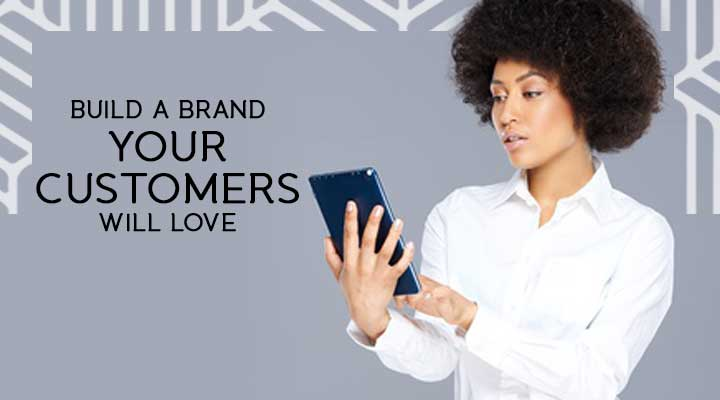 How to build a brand your customers will love